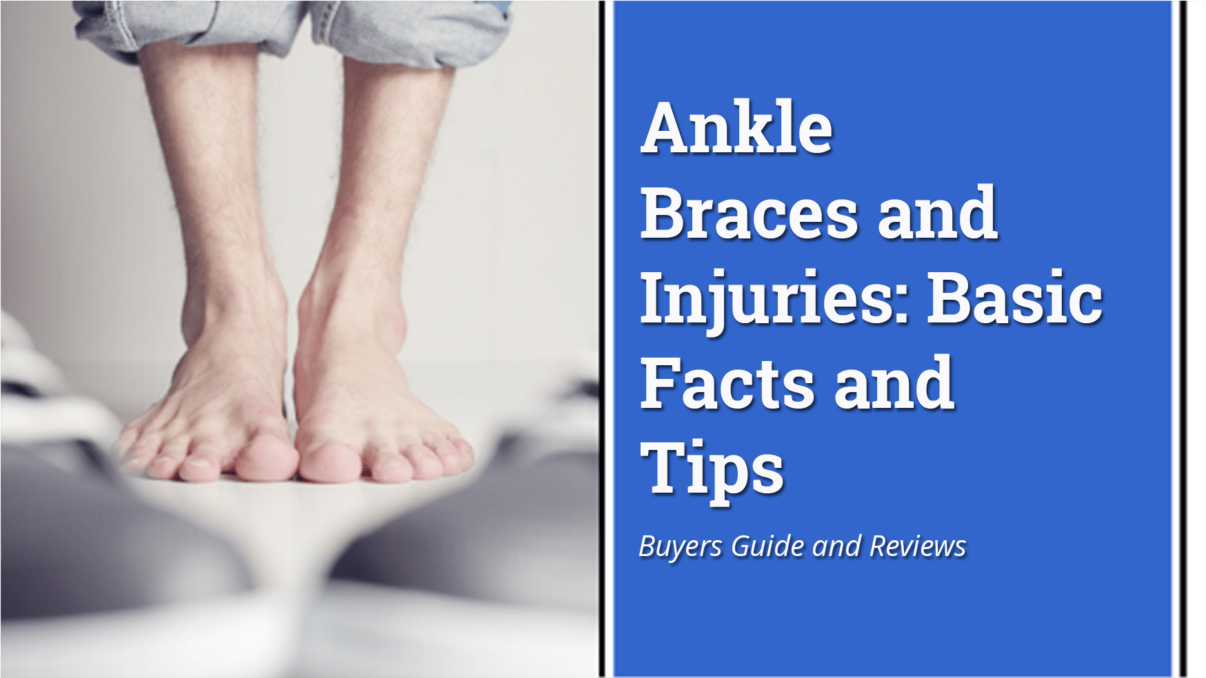 Ankle Braces and Injuries - Basic Facts and Tips
